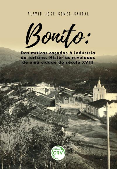 Capa do livro: BONITO: <br>das míticas caçadas à indústria do turismo – histórias reveladas de uma cidade do século XVIII