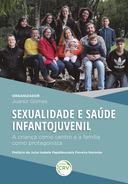 Capa do livro: SEXUALIDADE E SAÚDE INFANTOJUVENIL: <br>a criança como centro e a família como protagonista