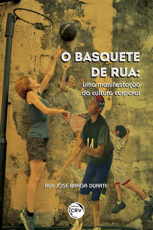 Capa do livro: O BASQUETE DE RUA:  <br>uma manifestação da cultura corporal