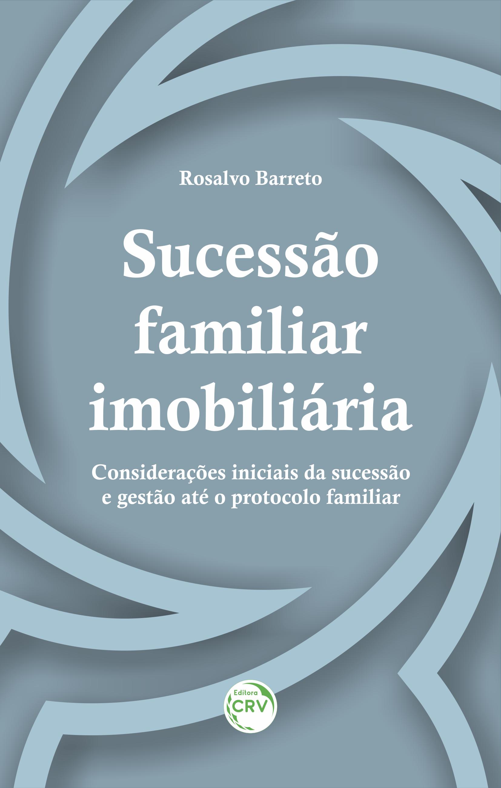 Capa do livro: SUCESSÃO FAMILIAR IMOBILIÁRIA: <br> considerações iniciais da sucessão e gestão até o protocolo familiar