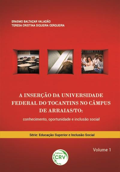 Capa do livro: A INSERÇÃO DA UNIVERSIDADE FEDERAL DO TOCANTINS NO CÂMPUS DE ARRAIAS/TO: <br>conhecimento, oportunidade e inclusão social