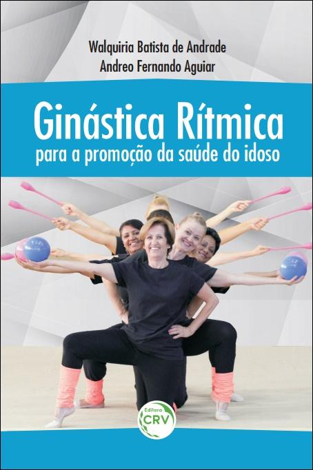 Capa do livro: GINÁSTICA RÍTMICA PARA A PROMOÇÃO DA SAÚDE DO IDOSO