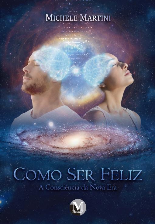 Capa do livro: COMO SER FELIZ:<br>A Consciência da Nova Era