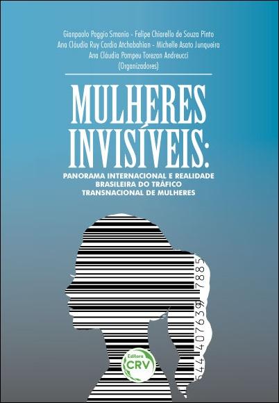 Capa do livro: MULHERES INVISÍVEIS: <br>panorama internacional e a realidade brasileira do tráfico transnacional de mulheres
