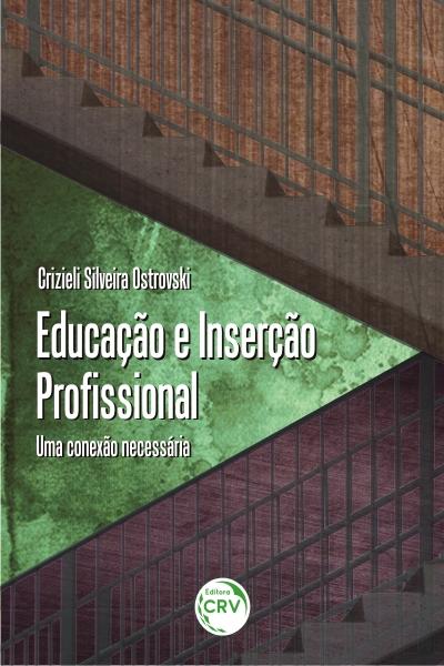 Capa do livro: EDUCAÇÃO E INSERÇÃO PROFISSIONAL: <br>uma conexão necessária