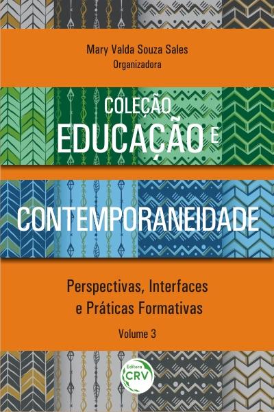 Capa do livro: EDUCAÇÃO E CONTEMPORANEIDADE: <br>perspectivas, interfaces e práticas formativas <br>Volume 3