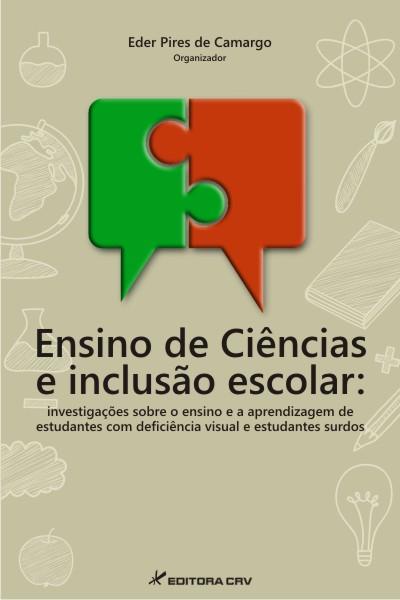 Capa do livro: ENSINO DE CIÊNCIAS E INCLUSÃO ESCOLAR: investigações sobre o ensino e a aprendizagem de estudantes com deficiência visual e estudantes surdos