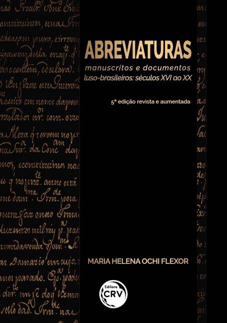 Capa do livro: ABREVIATURAS: <br>manuscritos e documentos luso-brasileiros séculos XVI ao XX <br>5ª edição revista e aumentada