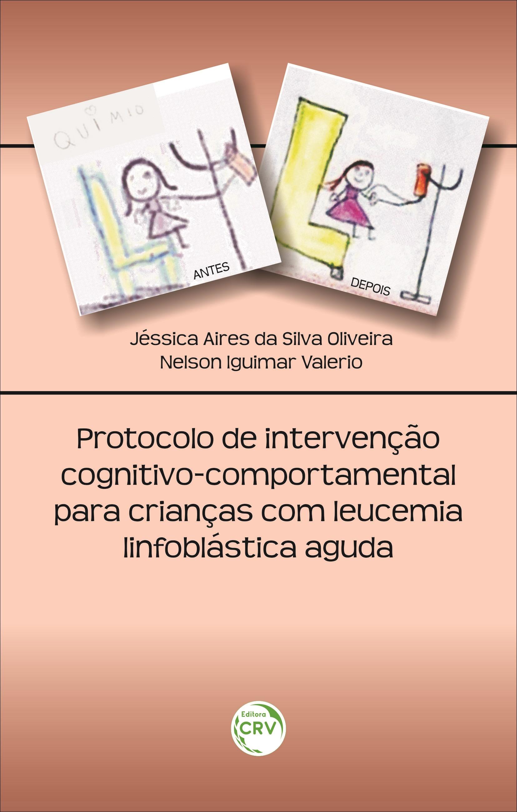 Capa do livro: PROTOCOLO DE INTERVENÇÃO COGNITIVO-COMPORTAMENTAL PARA CRIANÇAS COM LEUCEMIA LINFOBLÁSTICA AGUDA