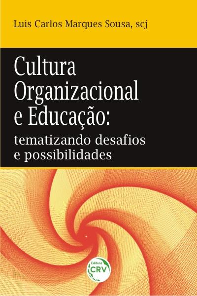 Capa do livro: CULTURA ORGANIZACIONAL E EDUCAÇÃO: <br>tematizando desafios e possibilidades