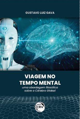 Capa do livro: VIAGEM NO TEMPO MENTAL:<br> uma abordagem filosófica sobre o Cérebro Global