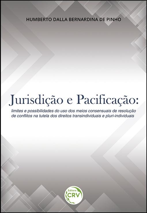 Capa do livro: JURISDIÇÃO E PACIFICAÇÃO:<br> limites e possibilidades do uso dos meios consensuais de resolução de conflitos na tutela dos direitos transindividuais e pluri-individuais