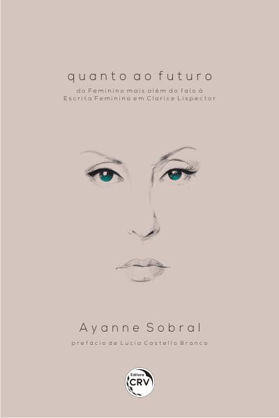 Capa do livro: QUANTO AO FUTURO: <br>do feminino mais além do falo à escrita feminina em Clarice Lispector