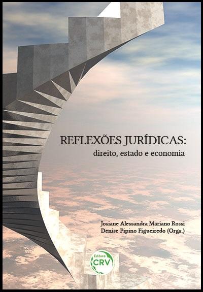 Capa do livro: REFLEXÕES JURÍDICAS:<br>direito, estado e economia