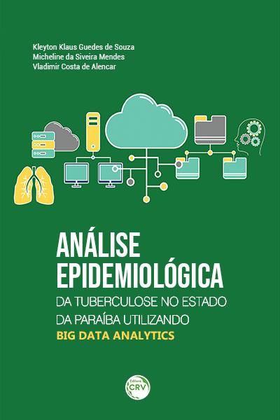 Capa do livro: ANÁLISE EPIDEMIOLÓGICA DA TUBERCULOSE NO ESTADO DA PARAÍBA UTILIZANDO BIG DATA ANALYTICS