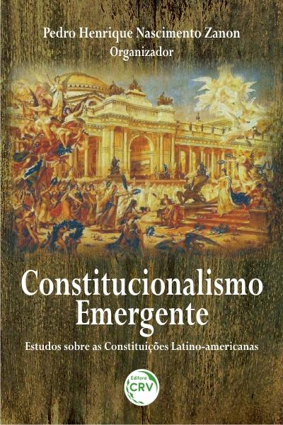 Capa do livro: CONSTITUCIONALISMO EMERGENTE: <br>estudos sobre as constituições latino-americanas