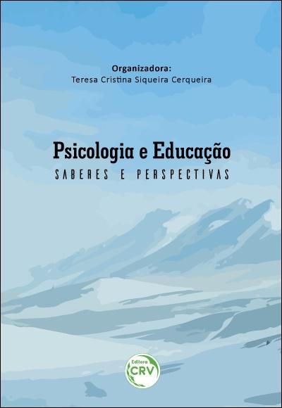Capa do livro: PSICOLOGIA E EDUCAÇÃO:  <br>saberes e perspectivas