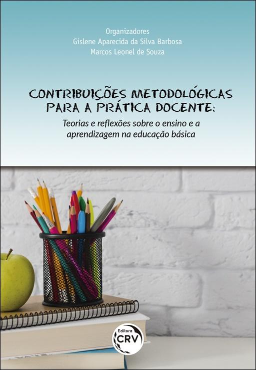 Capa do livro: CONTRIBUIÇÕES METODOLÓGICAS PARA A PRÁTICA DOCENTE: teorias e reflexões sobre o ensino e a aprendizagem na educação básica