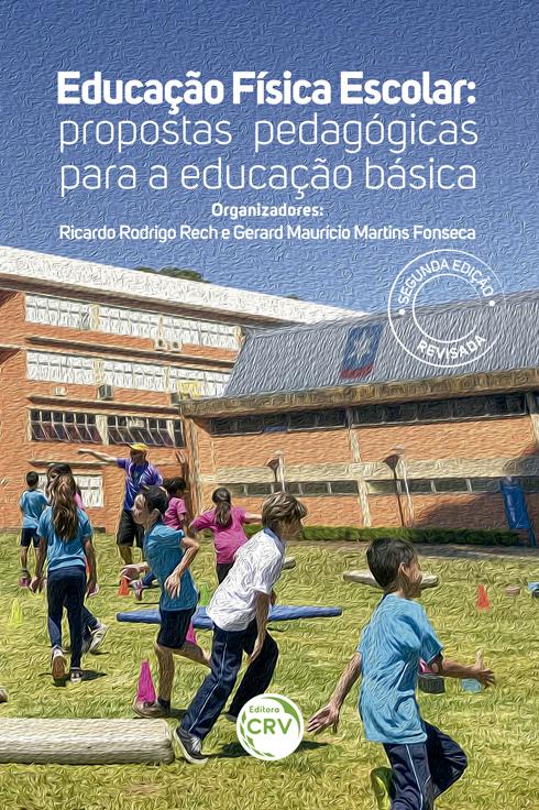 Capa do livro: EDUCAÇÃO FÍSICA ESCOLAR:<br> propostas pedagógicas para a educação básica <br>2ª edição revisada