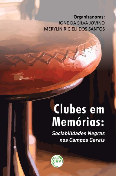 Capa do livro: CLUBES EM MEMÓRIAS: <br>Sociabilidades Negras nos Campos Gerais