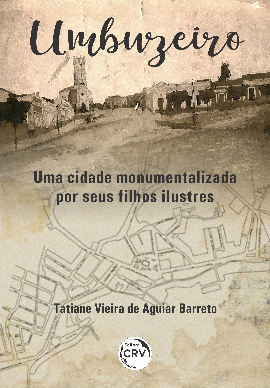 Capa do livro: UMBUZEIRO: <BR>uma cidade monumentalizada por seus filhos ilustres