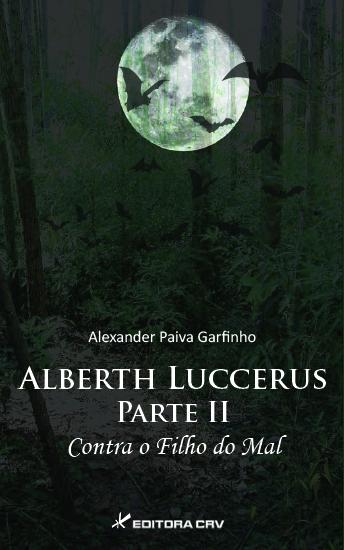 Capa do livro: ALBERTH LUCCERUS PARTE II<br>CONTRA O FILHO DO MAL