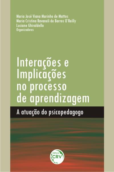 Capa do livro: INTERAÇÕES E IMPLICAÇÕES NO PROCESSO DE APRENDIZAGEM:<br>a atuação do psicopedagogo