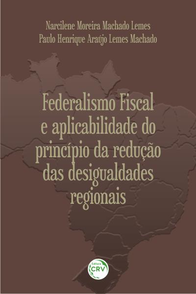Capa do livro: FEDERALISMO FISCAL E APLICABILIDADE DO PRINCÍPIO DA REDUÇÃO DAS DESIGUALDADES REGIONAIS