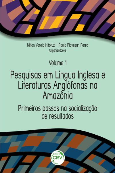 Capa do livro: PRIMEIROS PASSOS NA SOCIALIZAÇÃO DE RESULTADOS <br>Coleção Pesquisas em Língua Inglesa e Literaturas Anglófonas na Amazônia <br>Volume 1