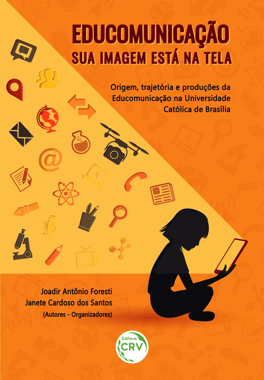 Capa do livro: EDUCOMUNICAÇÃO – SUA IMAGEM ESTÁ NA TELA: <BR>origem, trajetória e produções da Educomunicação na Universidade Católica de Brasília