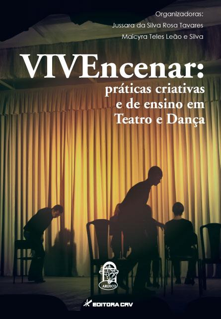 Capa do livro: VIVEncenar:<br>práticas criativas e de ensino em Teatro e Dança