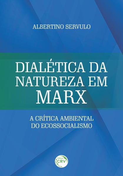 Capa do livro: DIALÉTICA DA NATUREZA EM MARX: <br>a crítica ambiental do Ecossocialismo