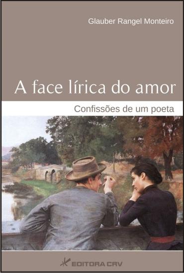 Capa do livro: A FACE LÍRICA DO AMOR:<br>confissões de um poeta