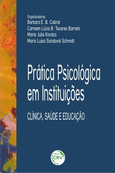 Capa do livro: PRÁTICA PSICOLÓGICA EM INSTITUIÇÕES:<br> clinica, saúde e educação