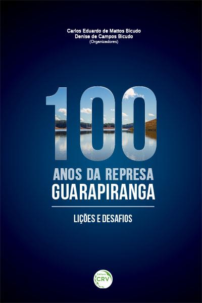Capa do livro: 100 ANOS DA REPRESA GUARAPIRANGA:<br> lições e desafios