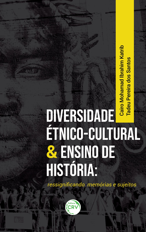 Capa do livro: DIVERSIDADE ÉTNICO-CULTURAL & ENSINO DE HISTÓRIA:  <br>ressignificando memórias e sujeitos