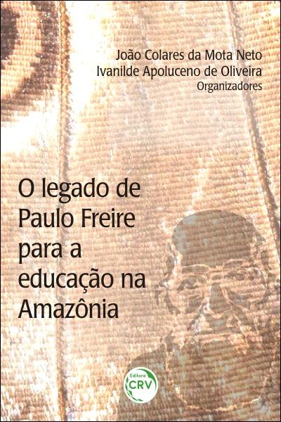 Capa do livro: O LEGADO DE PAULO FREIRE PARA A EDUCAÇÃO NA AMAZÔNIA
