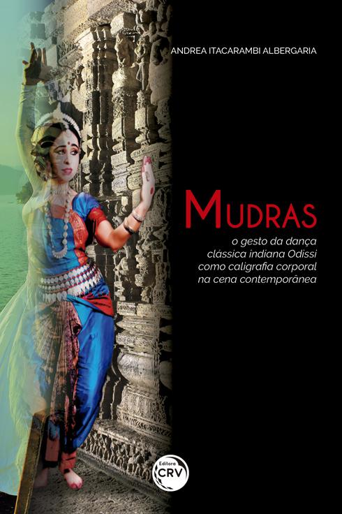 Capa do livro: MUDRAS: <br>o gesto da dança clássica indiana Odissi como caligrafia corporal na cena contemporânea