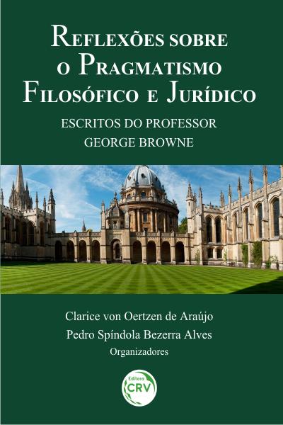 Capa do livro: REFLEXÕES SOBRE O PRAGMATISMO FILOSÓFICO E JURÍDICO:<br> Escritos do Professor George Browne