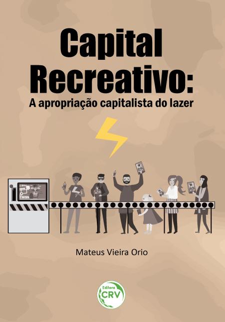 Capa do livro: CAPITAL RECREATIVO A APROPRIAÇÃO CAPITALISTA DO LAZER
