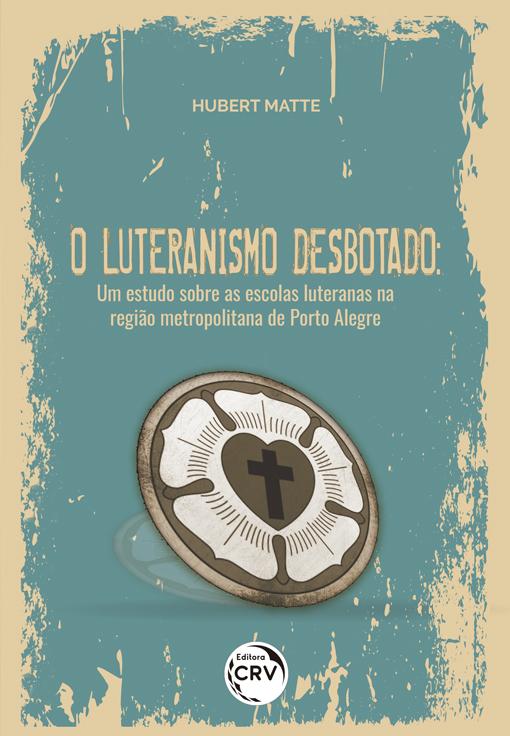 Capa do livro: O LUTERANISMO DESBOTADO: <br>um estudo sobre as escolas luteranas na região metropolitana de Porto Alegre