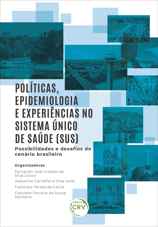 Capa do livro: POLÍTICAS, EPIDEMIOLOGIA E EXPERIÊNCIAS NO SISTEMA ÚNICO DE SAÚDE (SUS) – POSSIBILIDADES E DESAFIOS DO CENÁRIO BRASILEIRO