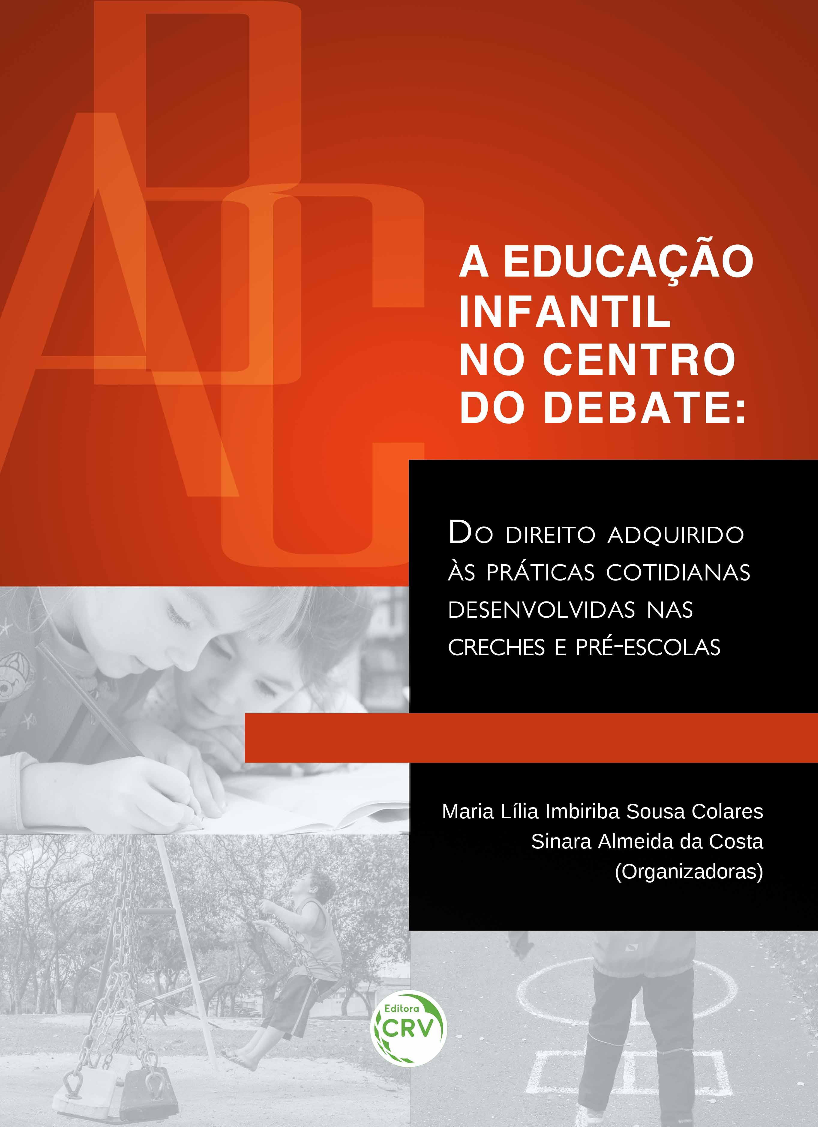 Capa do livro: A EDUCAÇÃO INFANTIL NO CENTRO DO DEBATE:<br> do direito adquirido às práticas cotidianas desenvolvidas nas creches e pré-escolas