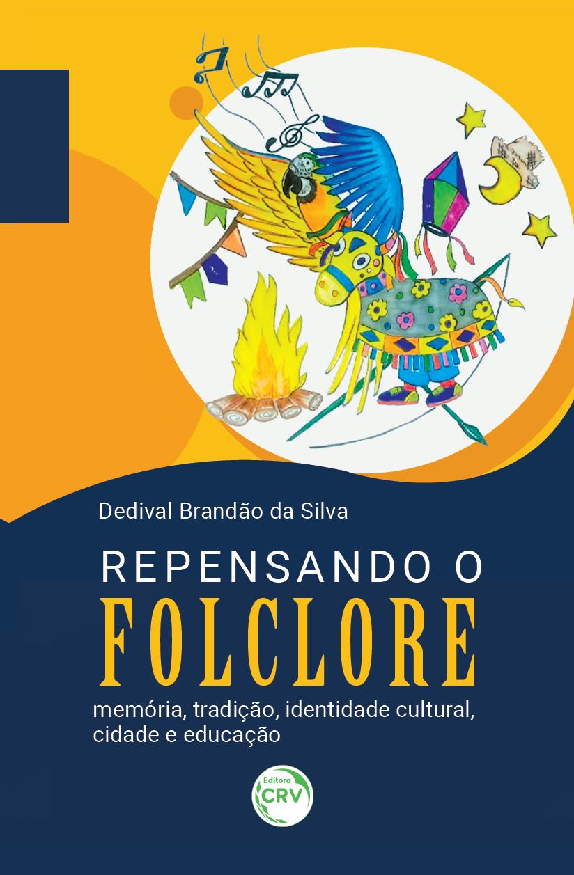 Capa do livro: REPENSANDO O FOLCLORE: <br>memória, tradição, identidade cultural, cidade e educação