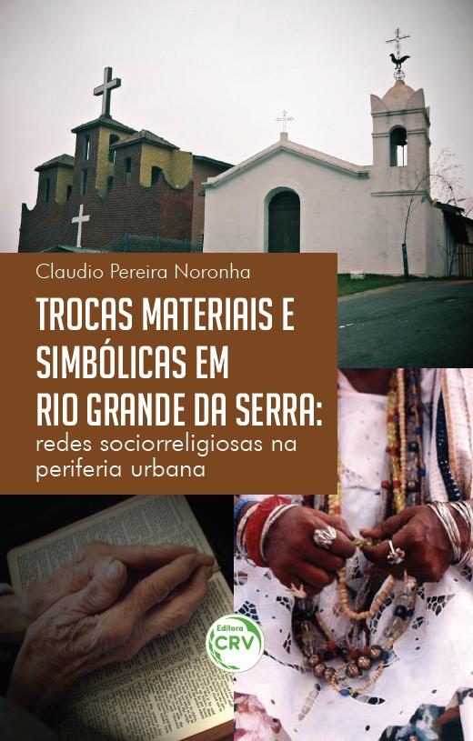 Capa do livro: TROCAS MATERIAIS E SIMBÓLICAS EM RIO GRANDE DA SERRA:<br>redes sociorreligiosas na periferia urbana