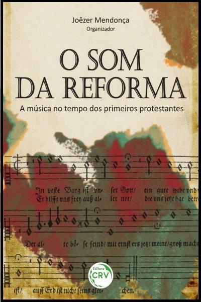 Capa do livro: O SOM DA REFORMA<br>A música no tempo dos primeiros protestantes