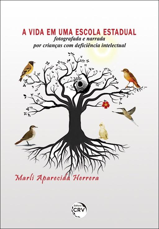 Capa do livro: A VIDA EM UMA ESCOLA ESTADUAL: <br>fotografada e narrada por crianças com deficiência intelectual