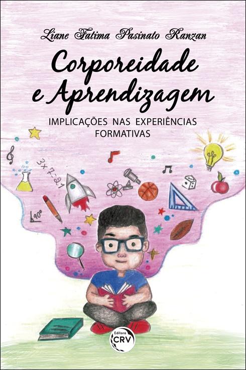 Capa do livro: CORPOREIDADE E APRENDIZAGEM: <br> implicações nas experiências formativas
