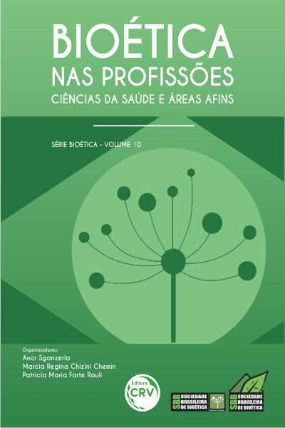 Capa do livro: BIOÉTICA NAS PROFISSÕES: <br> ciências da saúde e áreas afins - Série Bioética – Volume 10