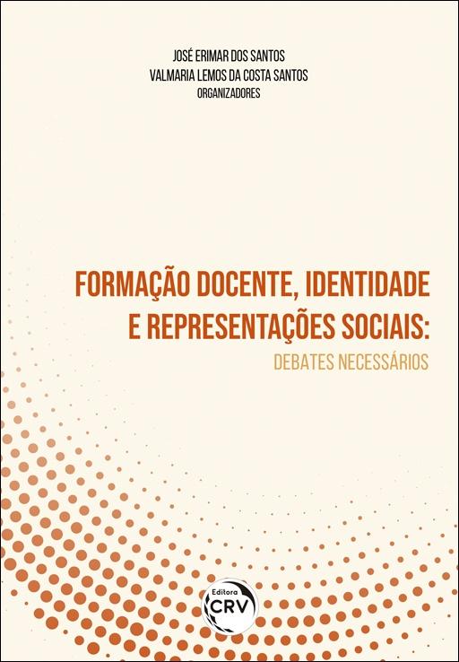 Capa do livro: FORMAÇÃO DOCENTE, IDENTIDADE E REPRESENTAÇÕES SOCIAIS: <br>debates necessários